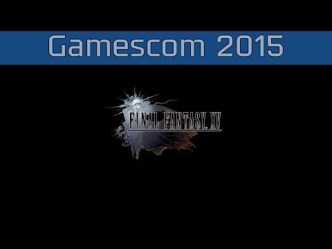 Final Fantasy XV - Gamescom 2015 Trailer [HD 1080P]
