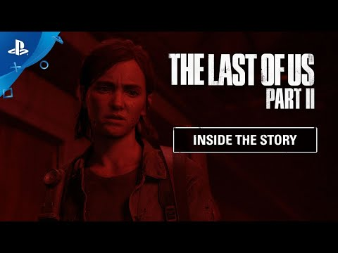 The Last of Us Part II - Inside the Story | PS4