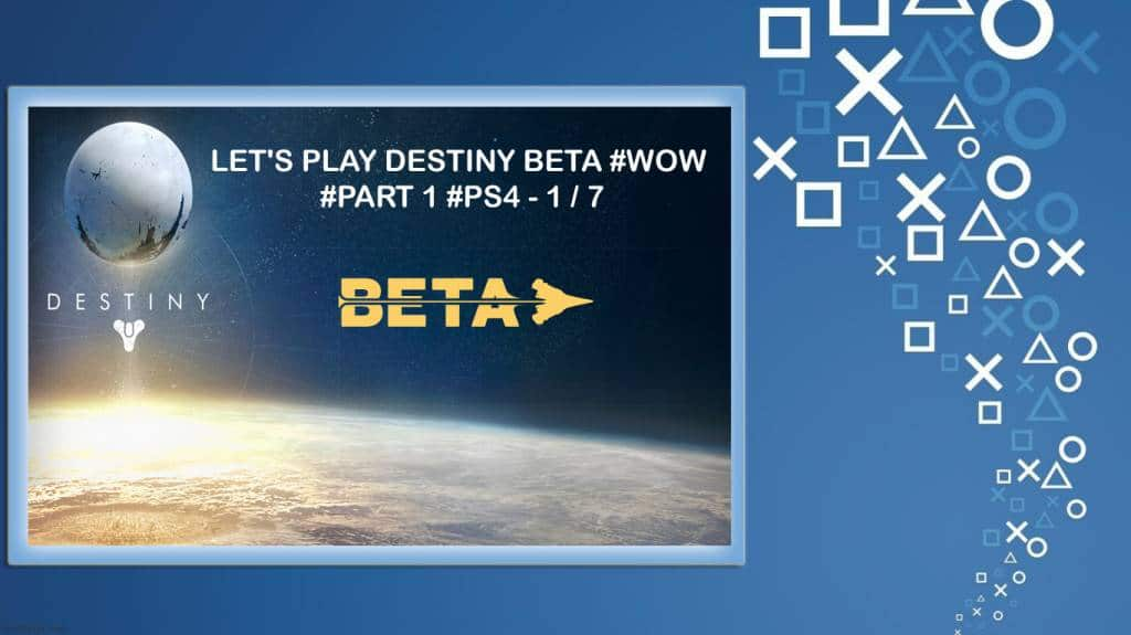 Let's Play Destiny Beta #WOW #Part 1 #PS4 - 1 - 7